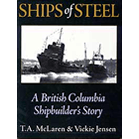 Ships of Steel: A British Columbia Shipbuilder's Story